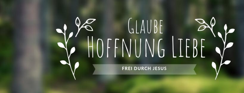 Glaube-Hoffnung-Liebe Frei durch Jesus